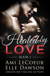 Healed by LOVE (Book 1)