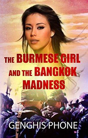 The Burmese Girl and the Bangkok Madness (Burmese Revolutionary Days #1) Genghis Phone