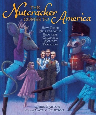 The Nutcracker Comes to America: How Three Ballet-Loving Brothers Created a Holiday Tradition