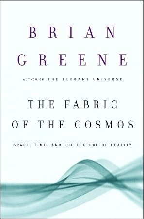 The Fabric of the Cosmos (Space, Time, and the Texture of Reality)