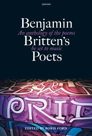 Benjamin Brittens Poets: An anthology of the poems he set to music  by  Boris Ford