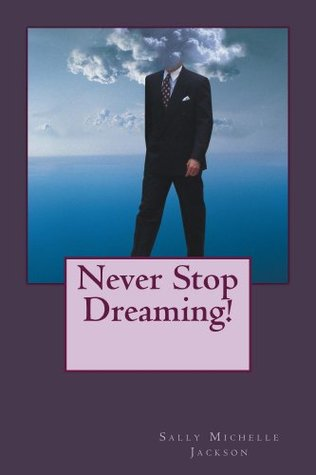 Never Stop Dreaming Sally Michelle Jackson