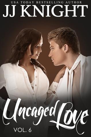 Uncaged Love, Volume 6 (Uncaged Love, #6)
