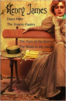 Daisy Miller, the Aspern Papers, the Turn of the Screw, the Beast in the Jungle Henry James