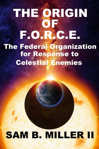 The Origin of F.O.R.C.E. The Federal Organization for Response to Celestial Enemies
