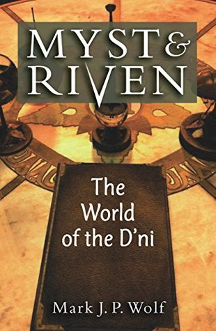 Myst and Riven: The World of the Dni  by  Mark J. P. Wolf