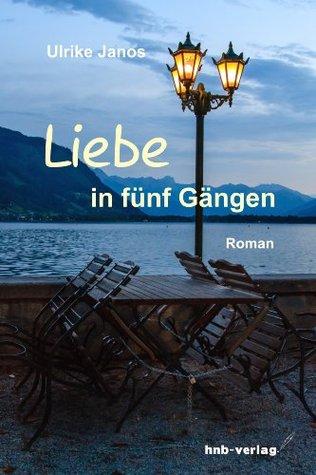 Liebe in fünf Gängen: Eine romantisch-leichte Liebesgeschichte mit viel Humor, aber auch mit Verwicklungen, Enttäuschungen und Tränen. Ulrike Janos
