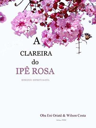A Clareira Do Ipê Rosa  by  Antônio Nepomuceno