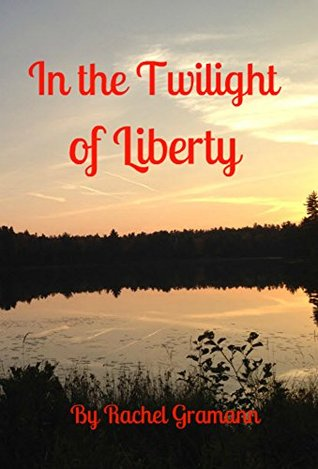 In the Twilight of Liberty Rachel Gramann