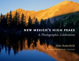 New Mexicos High Peaks: A Photographic Celebration  by  Mike Butterfield