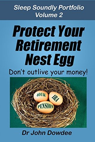 Protect Your Retirement Nest Egg: Dont outlive your money! (Sleep Soundly Portfolio Book 2)  by  John Dowdee