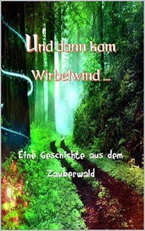 Und dann kam Wirbelwind: Eine Geschichte aus dem Zauberwald  by  Manuel Steiner