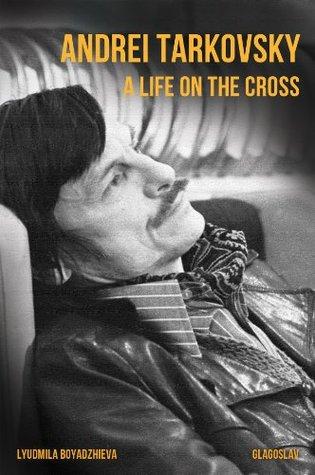Andrei Tarkovsky: A Life on the Cross: Lyudmila Boyadzhieva