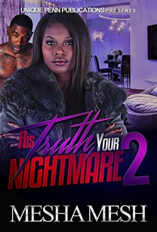 His Truth Your Nightmare 2: A Ride or Die Love Story  by  Mesha Mesh