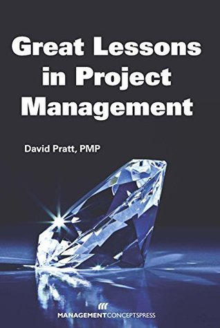 Great Lessons in Project Management  by  David Pratt