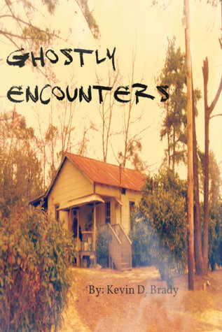 Ghostly Encounters  by  Kevin D. Brady