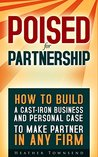 Poised For Partnership: How to build a cast-iron business and personal case to make partner in any firm