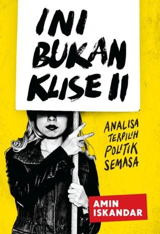 Ini Bukan Klise II : Analisa Terpilih Politik Semasa  by  Amin Iskandar