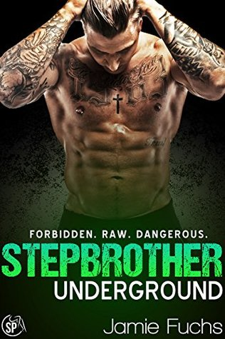 Stepbrother Underground Forbidden. Raw. Dangerous. by Jamie Fuchs