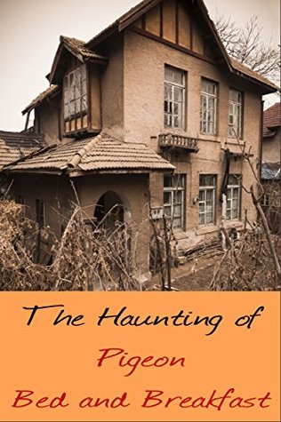 The Haunting of Pigeon Bed and Breakfast Jan Stevens