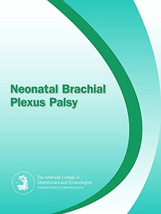 Neonatal Brachial Plexus Palsy The American College of Obstetricians and Gynecologists (ACOG)