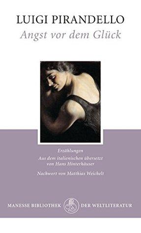 Angst vor dem Glück: Erzählungen  by  Luigi Pirandello