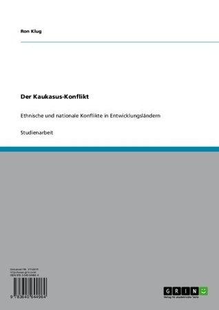 Der Kaukasus-Konflikt: Ethnische und nationale Konflikte in Entwicklungsländern  by  Ron Klug