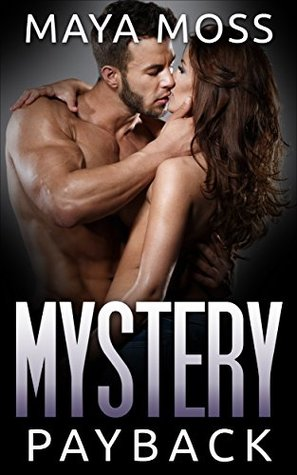 Mystery Payback Mystery (A Suspense Thriller Mystery Erotic Romance novella) (Mystery, Suspense, Thriller, Suspense Thriller Mystery) by Maya Moss