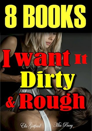 Erotica: I want It Dirty & Rough: 8 Dirty Stories to Challenge Your Boundaries...  by  Ella Gottfried