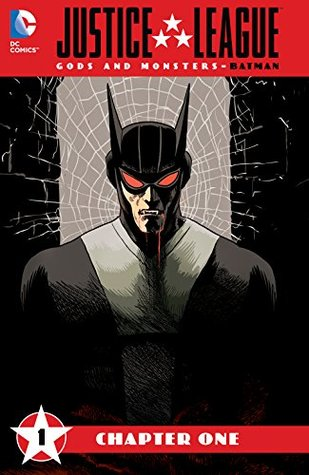 Justice League: Gods & Monsters - Batman: Chapter One (Justice League - Gods & Monsters: Batman, #1)