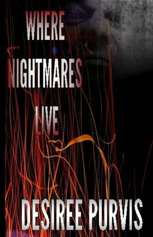 Where Nightmares Live  by  Desiree Purvis