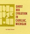 Ghost Box Evolution in Cadillac, Michigan