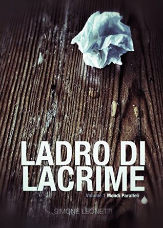 Ladro di Lacrime: Mondi Paralleli  by  Simone Leonetti