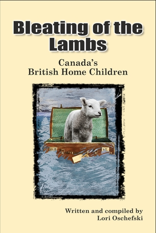 Bleating of the Lambs - Canada's British Home Children by Lori Oschefski