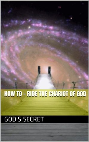 How to - RIDE THE CHARIOT OF GOD  by  Gods Secret