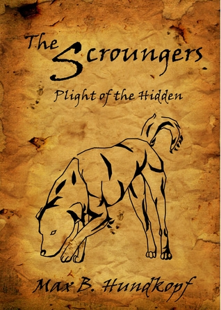 The Scroungers--Plight of the Hidden by Max B. Hundkopf