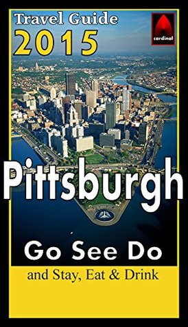 Pittsburgh 2015 Travel Guide: Go See Do  by  Maryann Huk