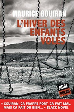 Lhiver des enfants volés: Un polar qui frappe fort  by  Maurice Gouiran