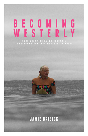 Becoming Westerly: Surf Champion Peter Dryouns Transformation into Westerly Windina Jamie Brisick