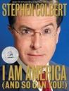 I Am America by Stephen Colbert