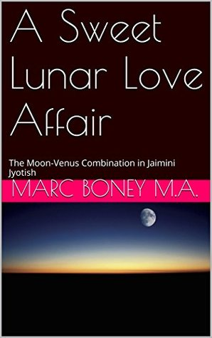 A Sweet Lunar Love Affair: The Moon-Venus Combination in Jaimini Jyotish Marc Boney M.A.