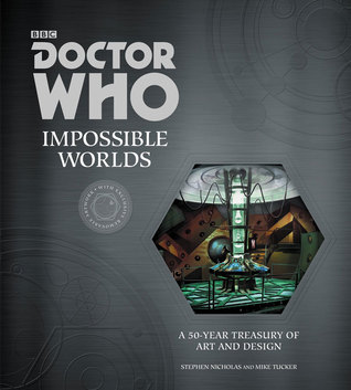 Doctor Who: Impossible Worlds: A 50-Year Treasury of Art and Design Stephen  Nicholas