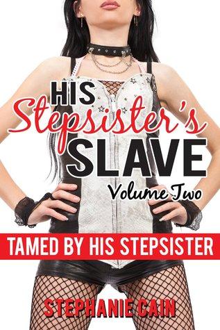 Tamed By His Stepsister: His Stepsisters Slave, Volume 2 Stephanie Cain