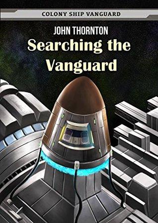 Searching the Vanguard (Colony Ship Vanguard Book 4)  by  John Thornton