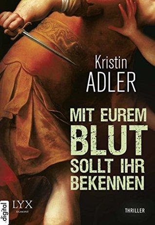 Mit eurem Blut sollt ihr bekennen  by  Kristin Adler