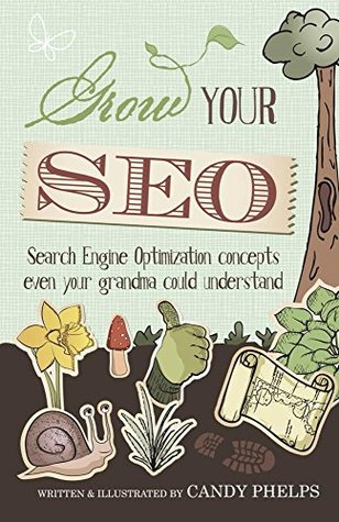 Grow Your SEO: Search Engine Optimization Concepts Even Your Grandma Could Understand Candy Phelps