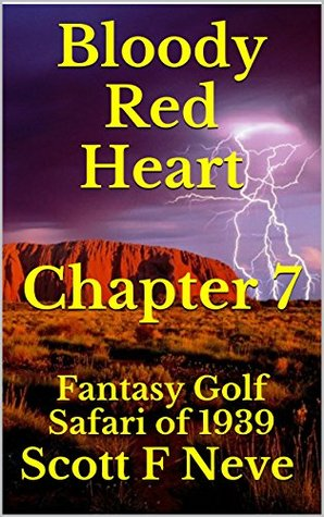 Bloody Red Heart Chapter 7: Fantasy Golf Safari of 1939  by  Scott F Neve