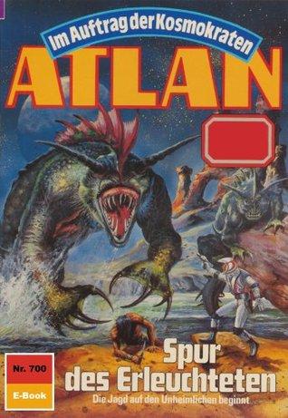 Atlan 700: Spur des Erleuchteten (Heftroman): Atlan-Zyklus Im Auftrag der Kosmokraten (Teil 1) (Atlan classics Heftroman) Marianne Sydow