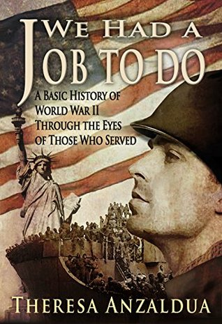 We Had A Job To Do: World War II Through The Eyes of Those Who Served