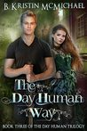 The Day Human Way (Day Human Trilogy #3)